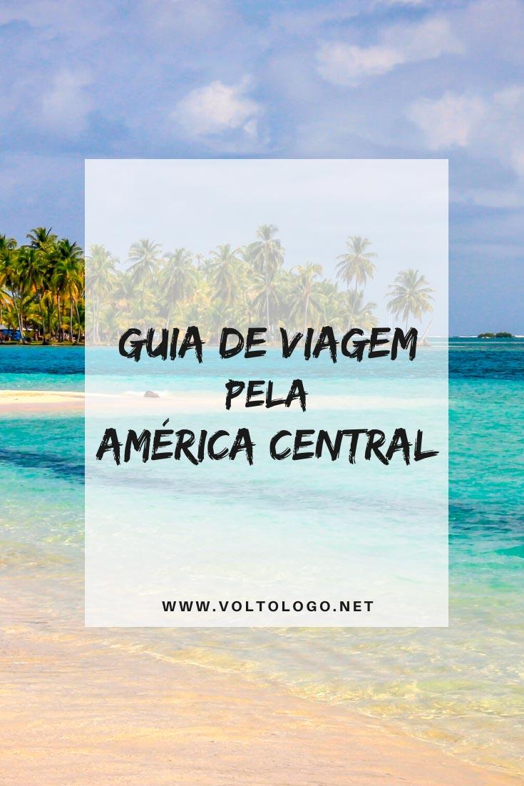 Guia de viagem pela América Central: Tudo o que você precisa saber para organizar o seu roteiro por todos os países centro-americanos!