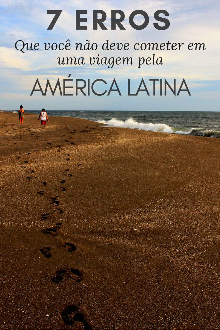 Viagem pela América Latina: Descubra quais são os erros mais comuns e que você deve evitar para que a sua viagem não seja uma tremenda furada.