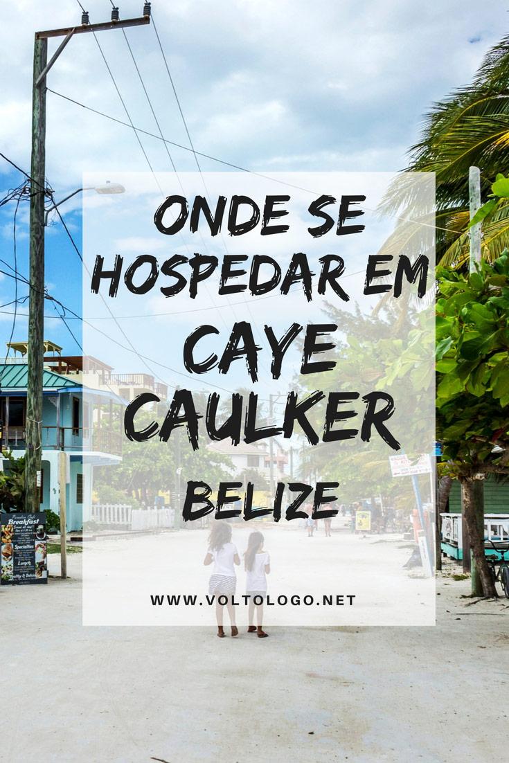 Caye Caulker, em Belize, dicas de onde ficar. Descubra qual a melhor região para se hospedar, além de sugestões de hostels e hotéis com ótimo custo-benefício para a sua viagem.
