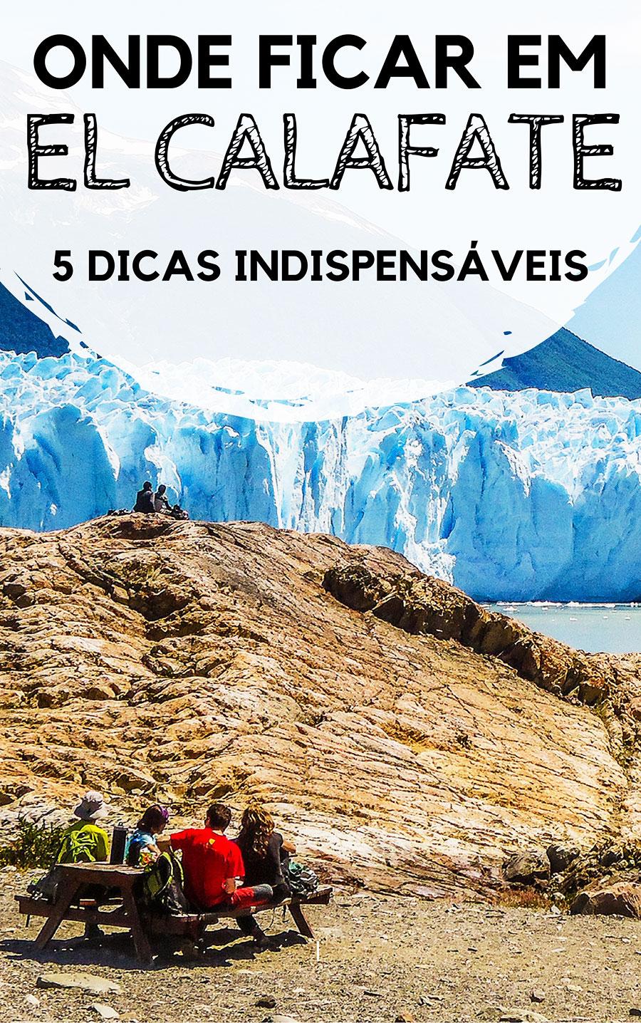 Onde ficar em El Calafate, na Patagônia argentina: 5 dicas indispensáveis para decidir onde ficar. Descubra qual a melhor região, preços, além de hostels e hotéis com excelente custo benefício para você se hospedar na cidade que é a porta de entrada para visitar o imponente Glaciar Perito Moreno, no Parque Nacional los Glaciares.