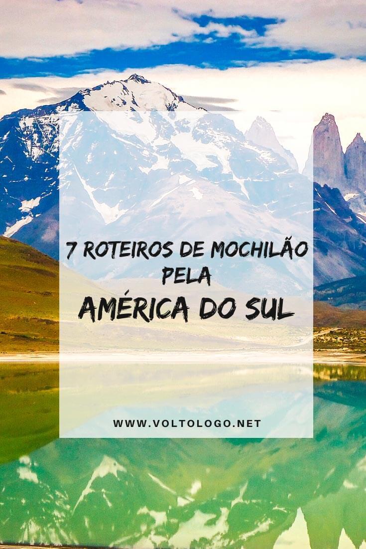 Roteiros de mochilão pela América do Sul: Descubra sete itinerários para você viajar pelos melhores destinos do nosso continente.