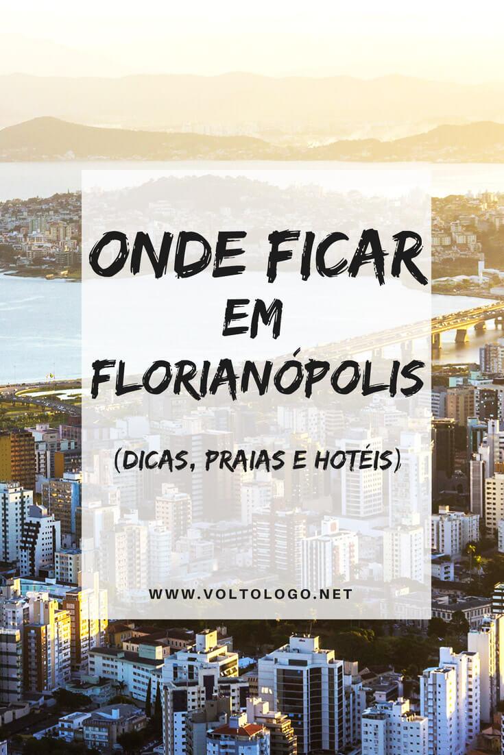 Florianópolis: Dicas de onde ficar hospedado. Descubra quais são as melhores praias, bairros, hotéis e pousadas para você ficar.