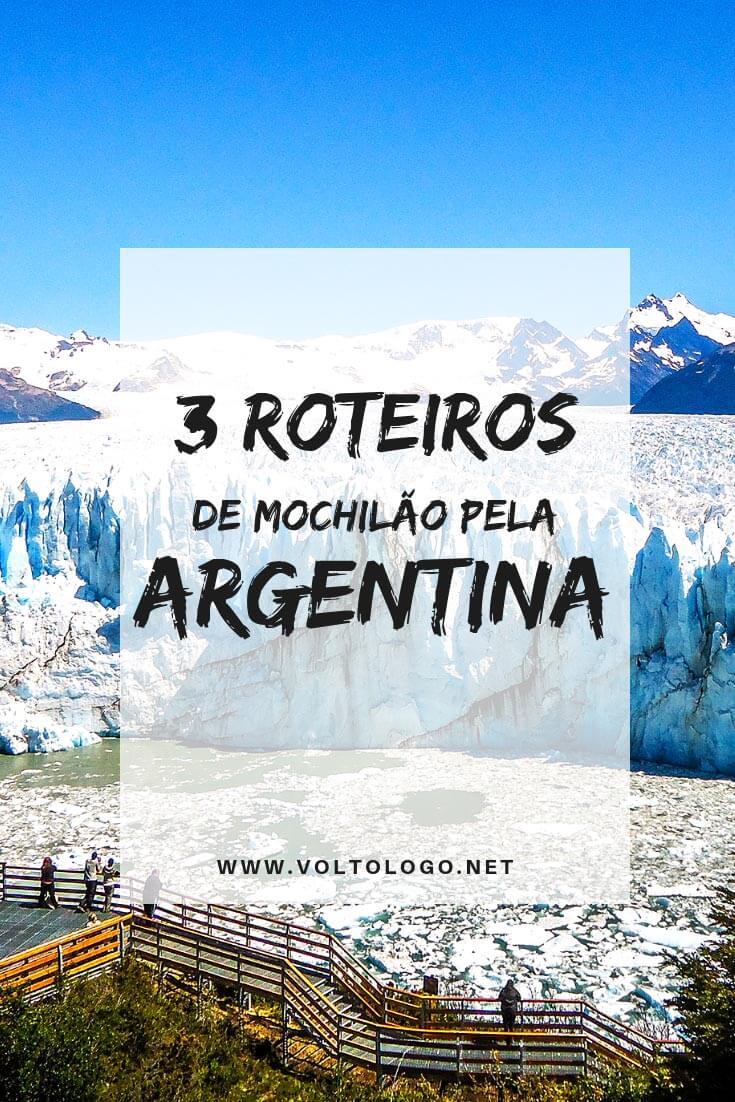 Mochilão pela Argentina: Descubra três roteiros diferentes que podem ser feitos em até duas semanas de viagem.