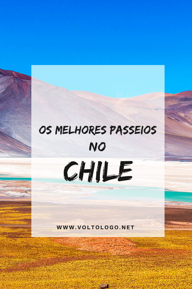 Melhores passeios no Chile: Descubra quais tours incluir no seu roteiro de viagem pelos principais destinos chilenos [Santiago, Atacama, Pucón, Puerto Montt e Patagônia]